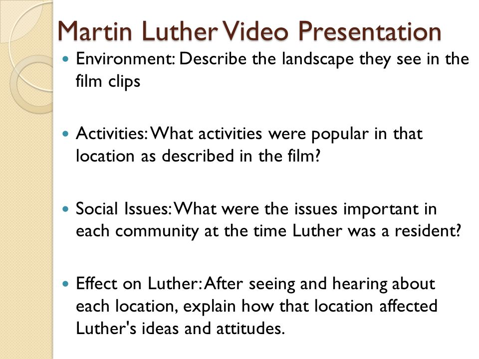 Martin Luther Video Presentation Environment: Describe the landscape they see in the film clips Activities: What activities were popular in that location as described in the film.