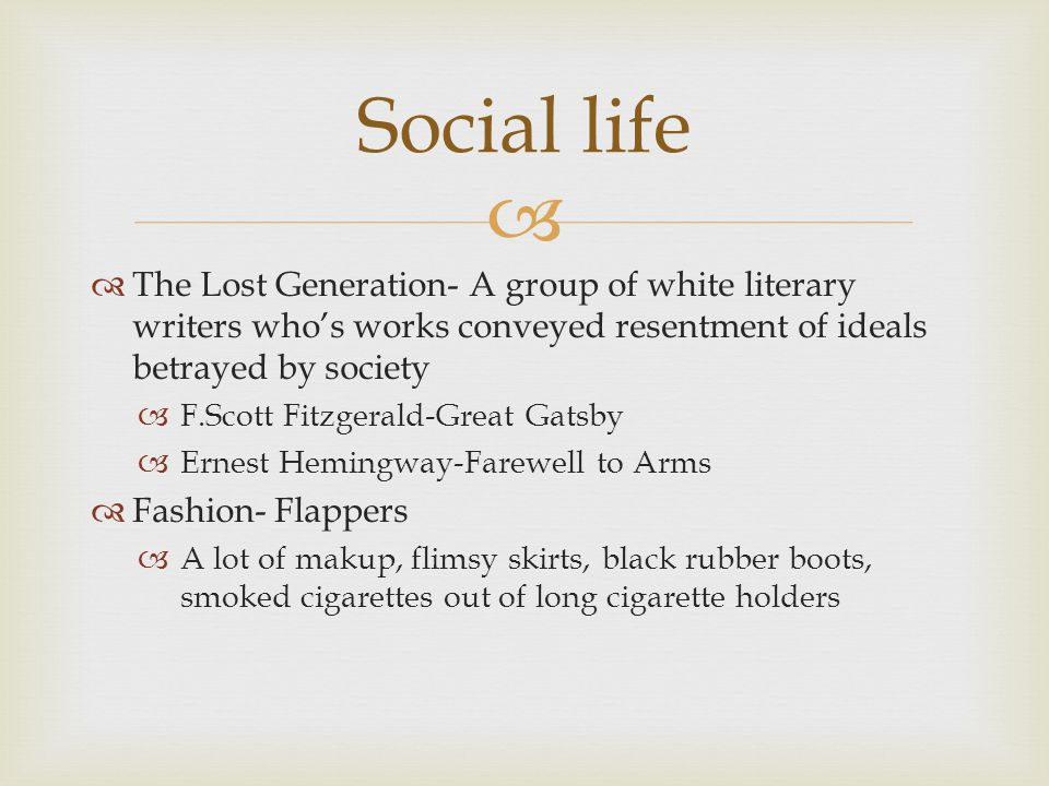   The Lost Generation- A group of white literary writers who's works conveyed resentment of ideals betrayed by society  F.Scott Fitzgerald-Great Ga