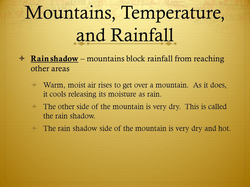 Mountains, Temperature, and Rainfall  Rain shadow – mountains block rainfall from reaching other areas  Warm, moist air rises to get over a mountain