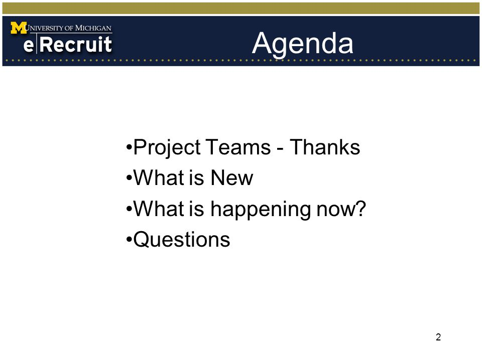 Agenda Project Teams - Thanks What is New What is happening now? Questions 2