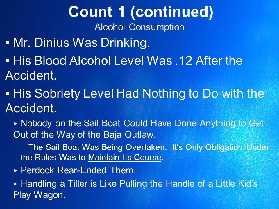 Count 1 (continued) Alcohol Consumption ▪Mr. Dinius Was Drinking.