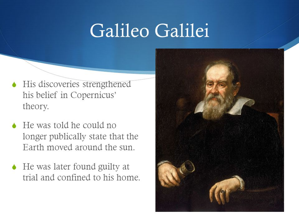Galileo Galilei  His discoveries strengthened his belief in Copernicus' theory.