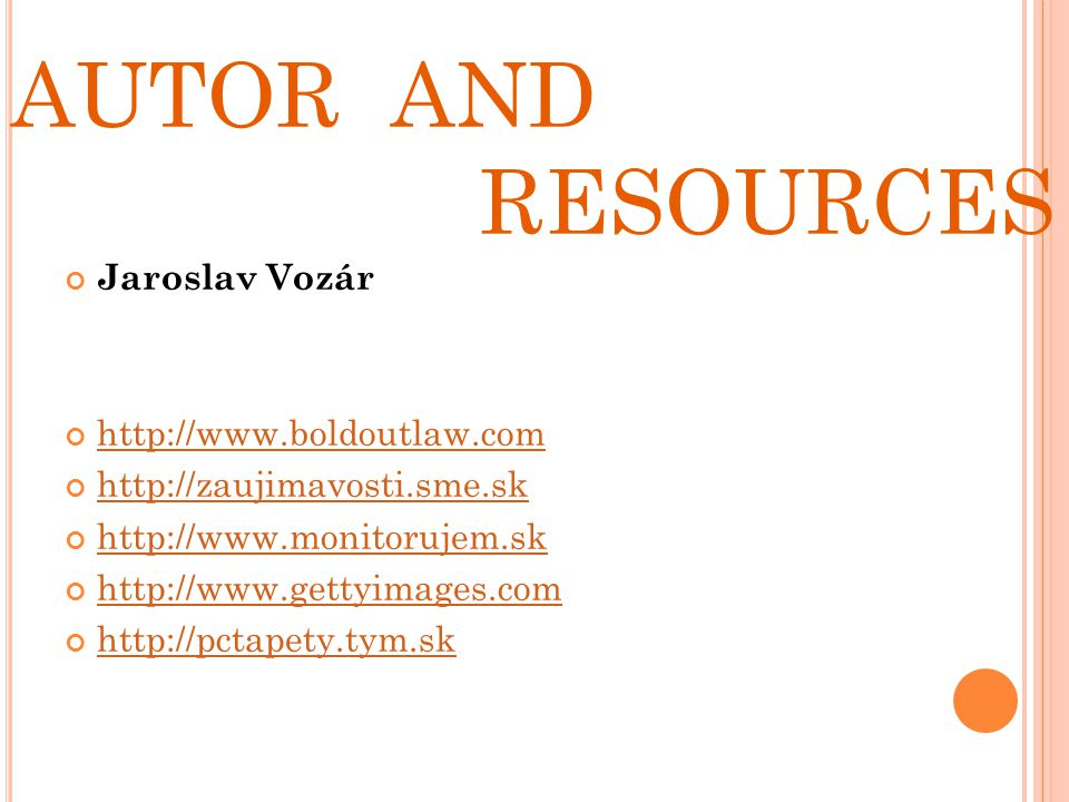 AUTOR AND RESOURCES Jaroslav Vozár http://www.boldoutlaw.com http://zaujimavosti.sme.sk http://www.monitorujem.sk http://www.gettyimages.com http://pctapety.tym.sk