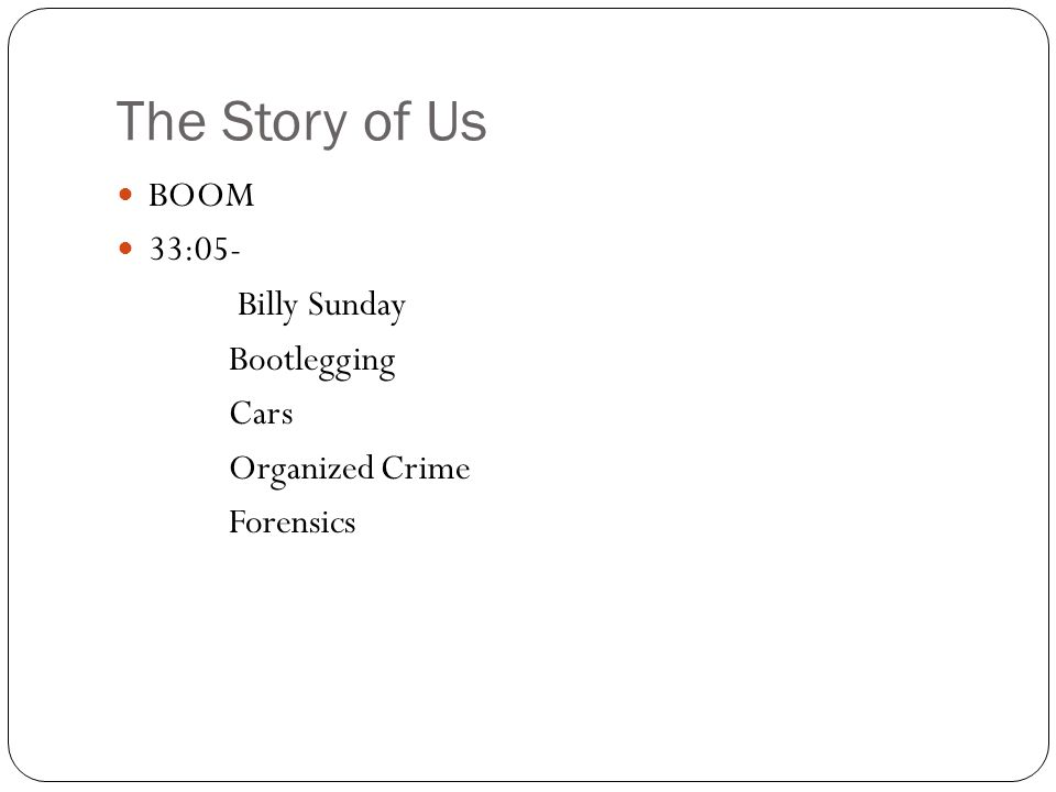 The Story of Us BOOM 33:05- Billy Sunday Bootlegging Cars Organized Crime Forensics