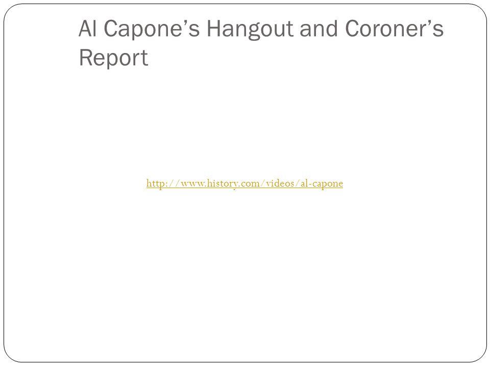 Al Capone's Hangout and Coroner's Report http://www.history.com/videos/al-capone