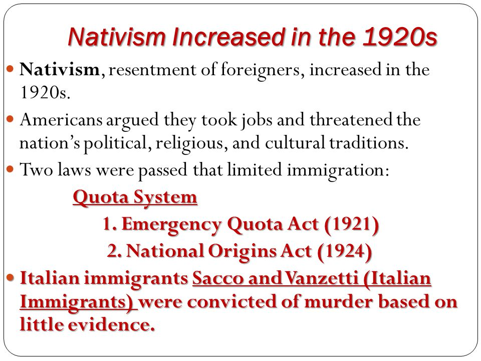 Nativism Increased in the 1920s Nativism, resentment of foreigners, increased in the 1920s. Americans argued they took jobs and threatened the nation'