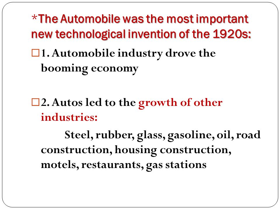 The Automobile was the most important new technological invention of the 1920s: *The Automobile was the most important new technological invention of