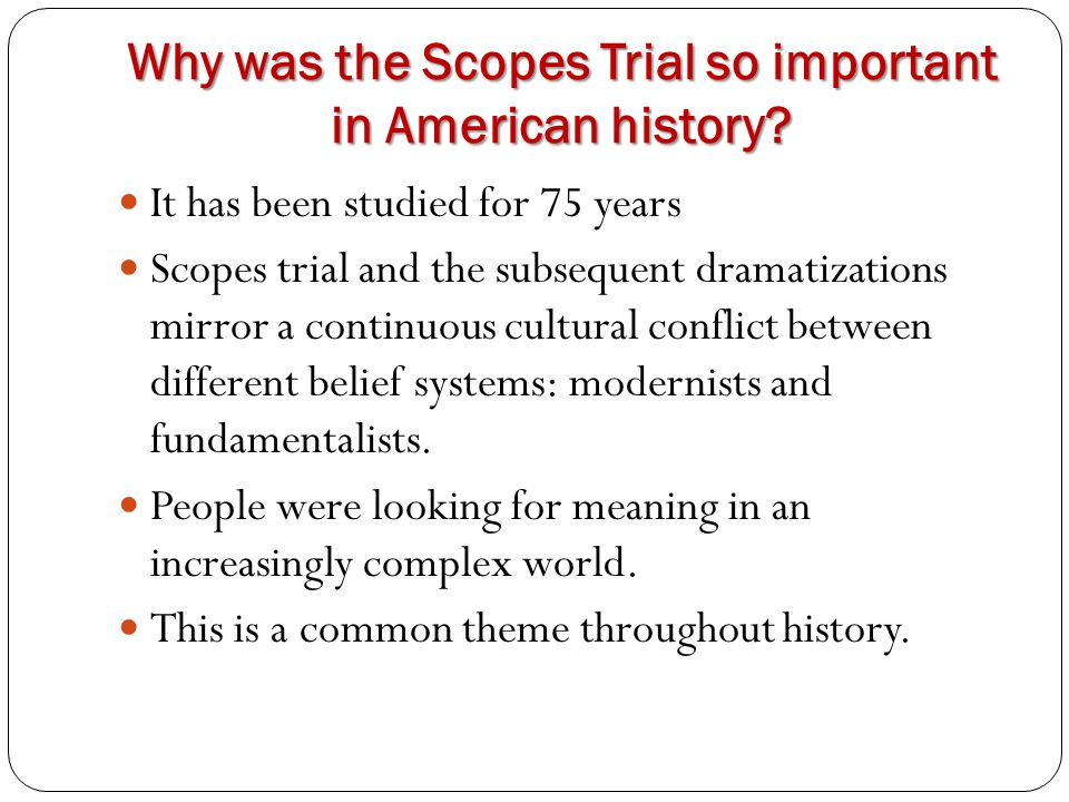 Why was the Scopes Trial so important in American history? It has been studied for 75 years Scopes trial and the subsequent dramatizations mirror a co