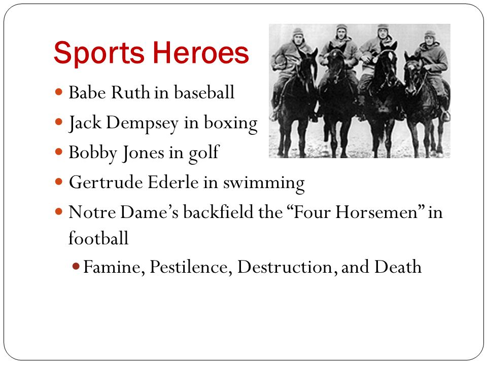 """Sports Heroes Babe Ruth in baseball Jack Dempsey in boxing Bobby Jones in golf Gertrude Ederle in swimming Notre Dame's backfield the """"Four Horsemen"""""""