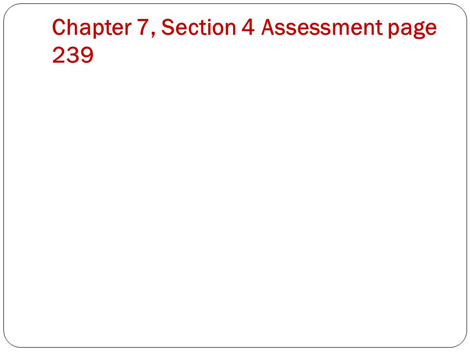 Chapter 7, Section 4 Assessment page 239
