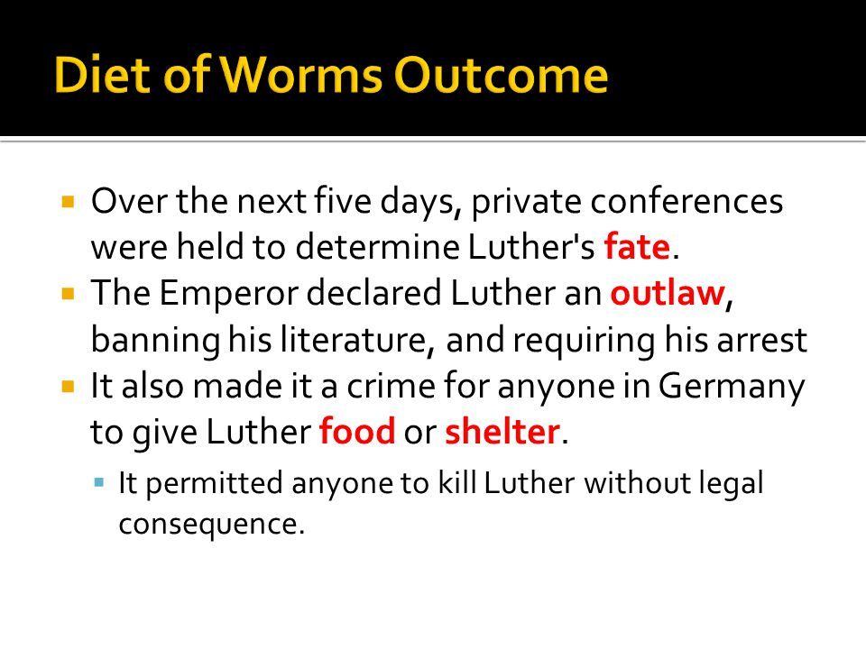  Over the next five days, private conferences were held to determine Luther's fate.  The Emperor declared Luther an outlaw, banning his literature,