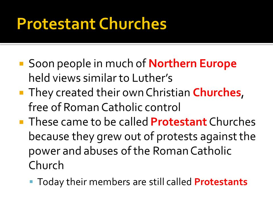  Soon people in much of Northern Europe held views similar to Luther's  They created their own Christian Churches, free of Roman Catholic control 