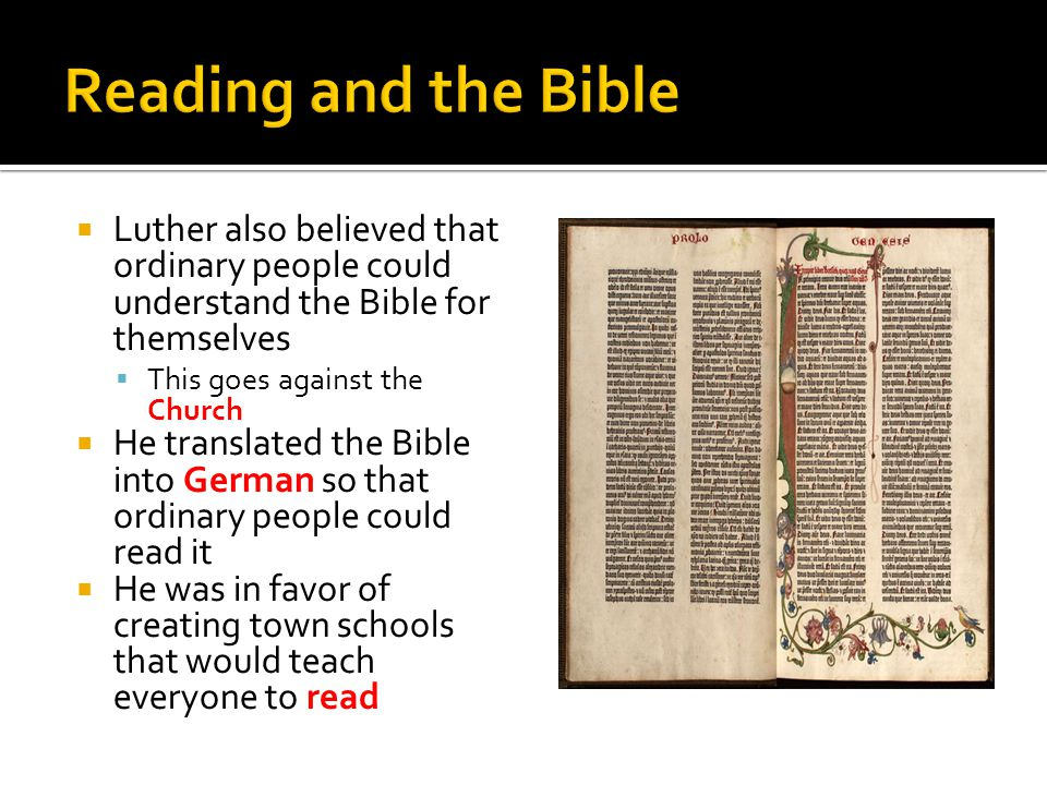  Luther also believed that ordinary people could understand the Bible for themselves  This goes against the Church  He translated the Bible into Ge