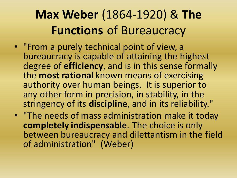 Max Weber (1864-1920) & The Functions of Bureaucracy