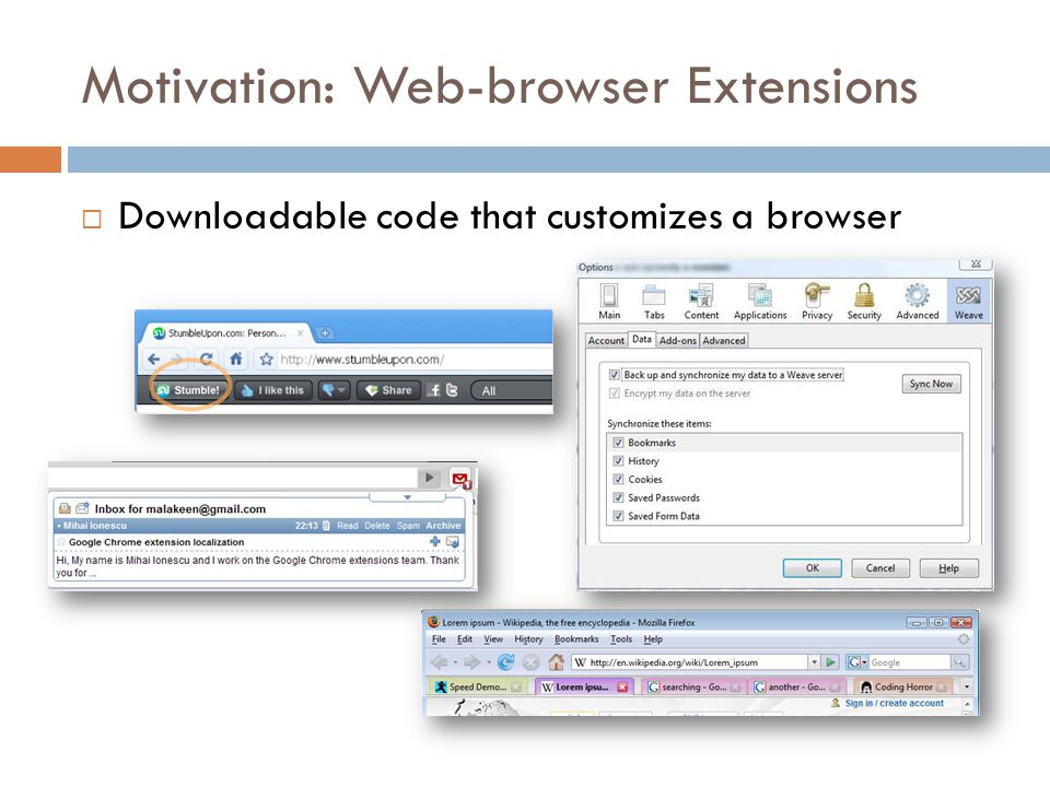 Motivation: Web-browser Extensions  Downloadable code that customizes a browser