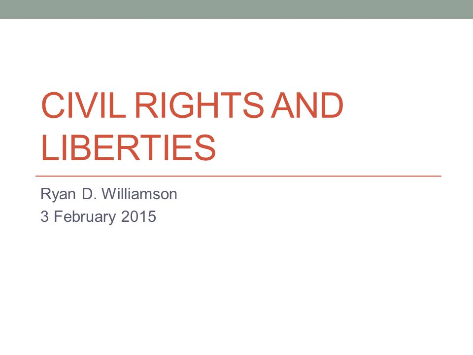 CIVIL RIGHTS AND LIBERTIES Ryan D. Williamson 3 February 2015