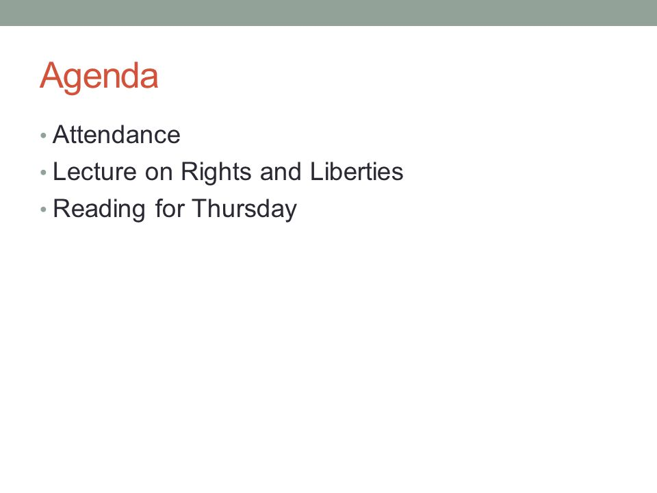 Agenda Attendance Lecture on Rights and Liberties Reading for Thursday