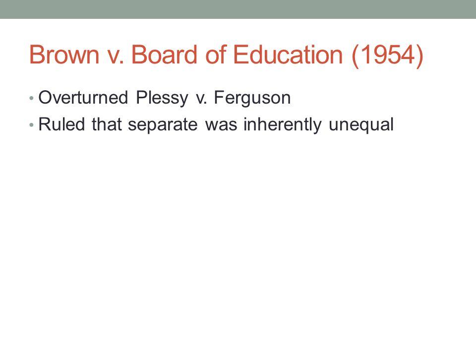 Brown v. Board of Education (1954) Overturned Plessy v.