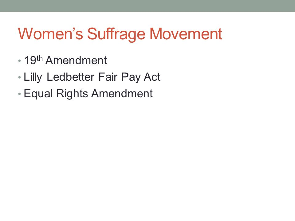 Women's Suffrage Movement 19 th Amendment Lilly Ledbetter Fair Pay Act Equal Rights Amendment