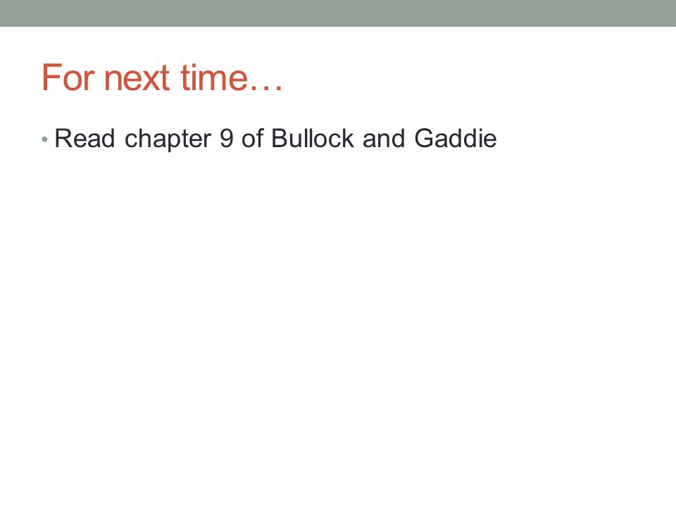 For next time… Read chapter 9 of Bullock and Gaddie