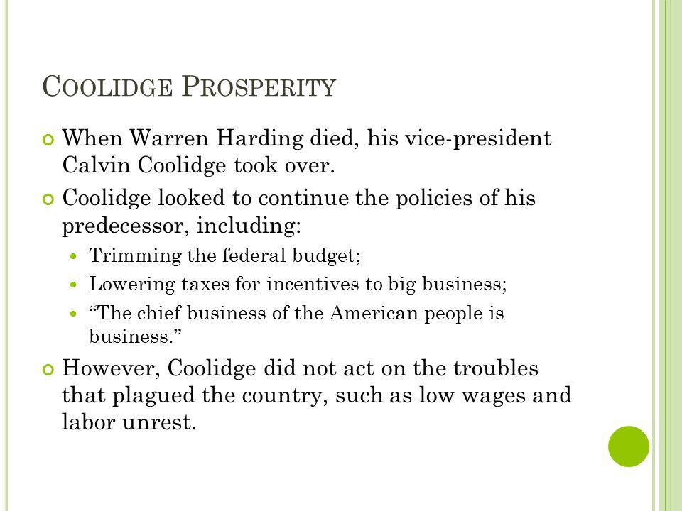 C OOLIDGE P ROSPERITY When Warren Harding died, his vice-president Calvin Coolidge took over.