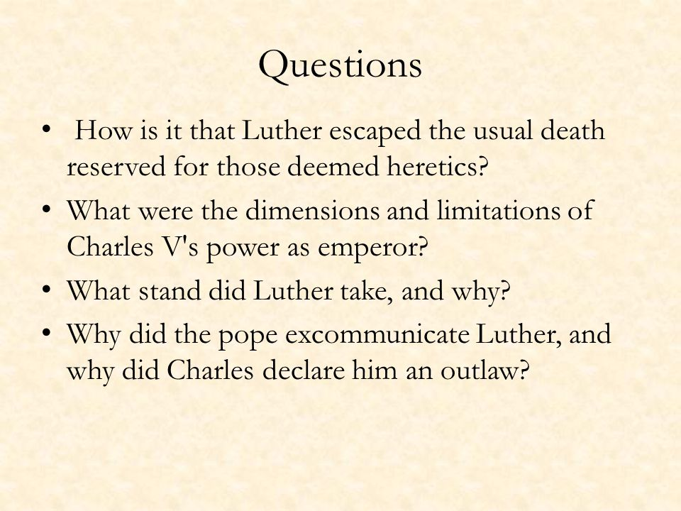 Questions How is it that Luther escaped the usual death reserved for those deemed heretics.