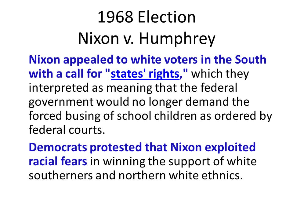 1968 Election Nixon v. Humphrey Nixon appealed to white voters in the South with a call for