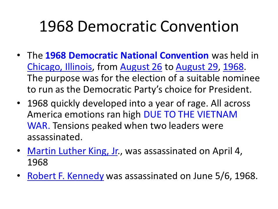 1968 Democratic Convention The 1968 Democratic National Convention was held in Chicago, Illinois, from August 26 to August 29, 1968.