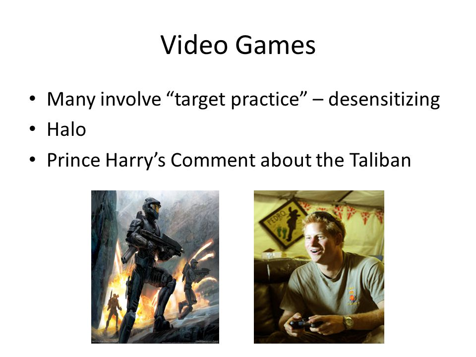 Video Games Many involve target practice – desensitizing Halo Prince Harry's Comment about the Taliban