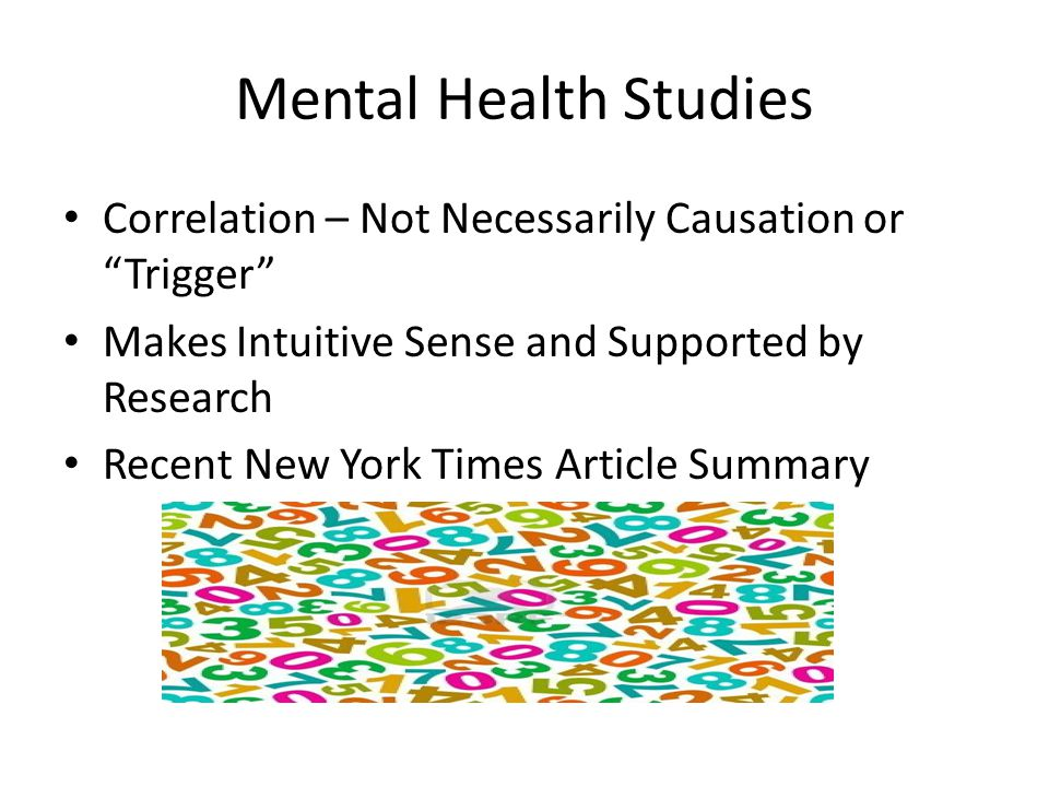 """Mental Health Studies Correlation – Not Necessarily Causation or """"Trigger"""" Makes Intuitive Sense and Supported by Research Recent New York Times Artic"""