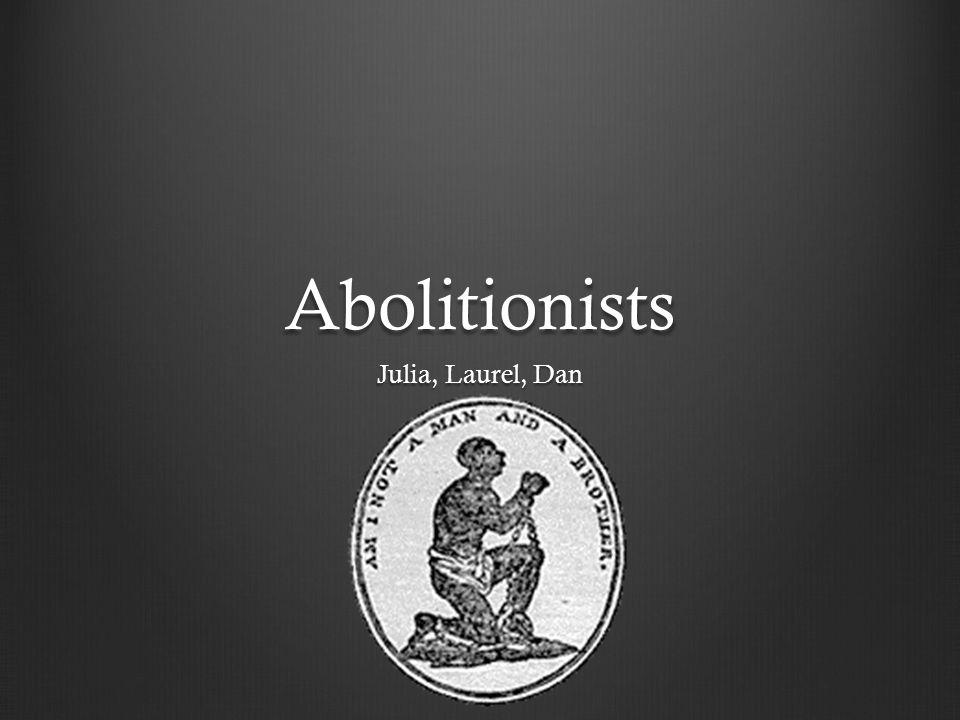 Abolitionists Julia, Laurel, Dan