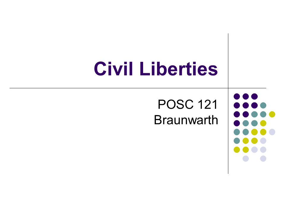 Civil Liberties POSC 121 Braunwarth