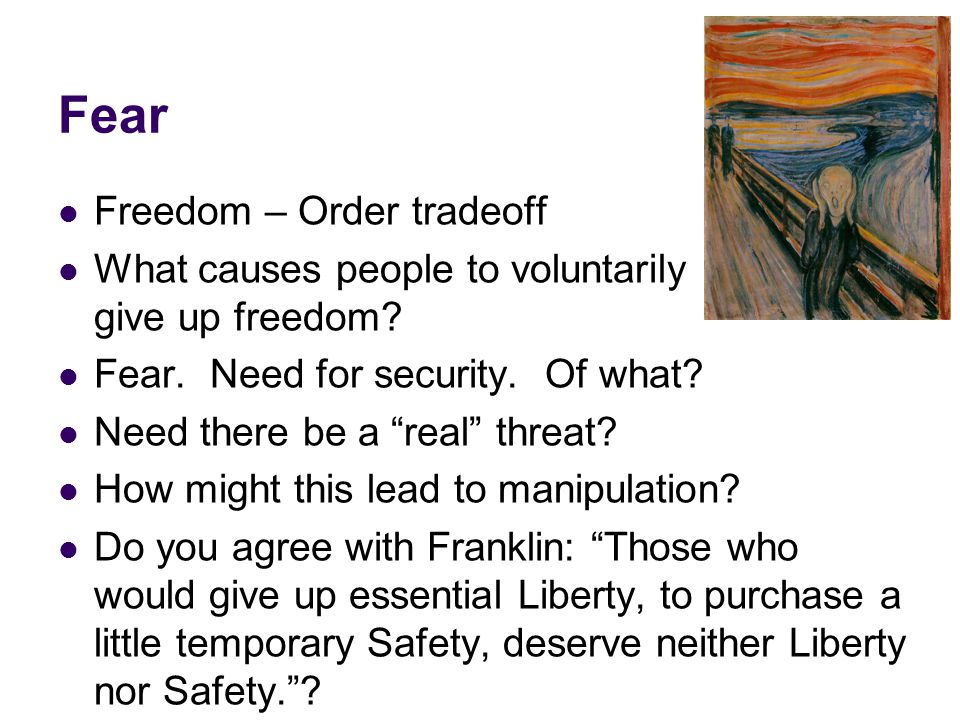 Fear Freedom – Order tradeoff What causes people to voluntarily give up freedom.