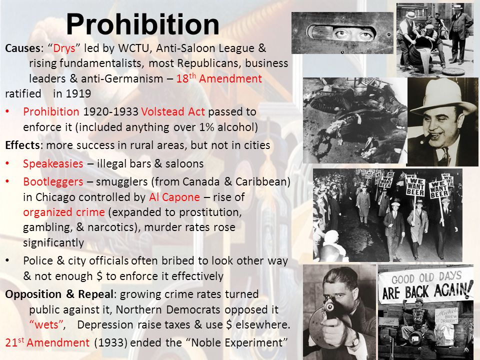 """Prohibition Causes: """"Drys"""" led by WCTU, Anti-Saloon League & rising fundamentalists, most Republicans, business leaders & anti-Germanism – 18 th Amend"""