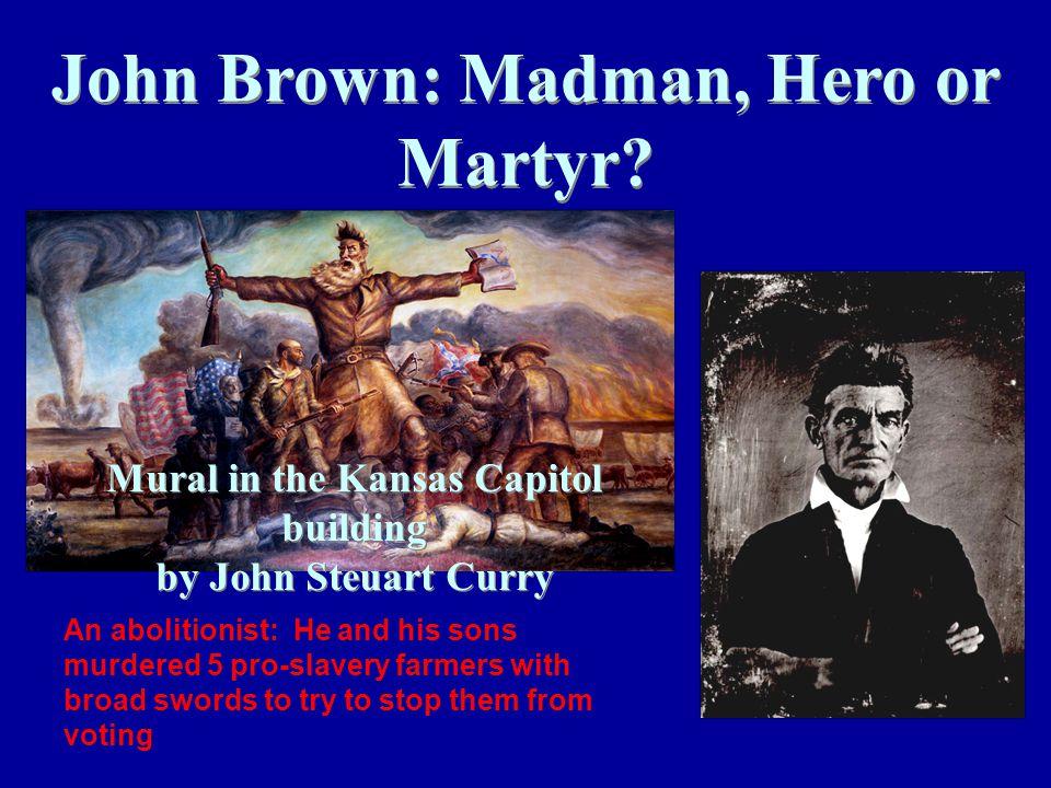 John Brown: Madman, Hero or Martyr.
