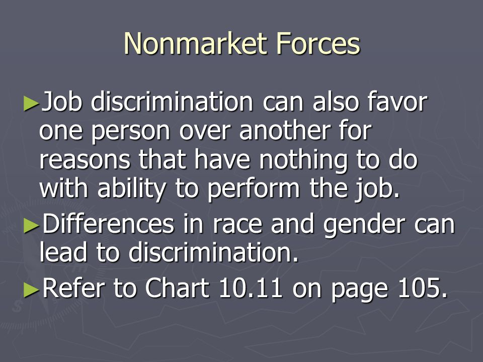 Nonmarket Forces ► People like to stay where they are. Wages differ from one part of the country to the other. Therefore, you may accept less of a wag