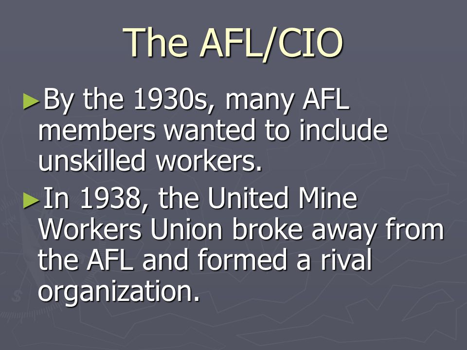 The Rise of the AFL and the CIO ► In 1886, a new labor organization that represented labor unions, the American Federation of Labor (AFL), was formed.