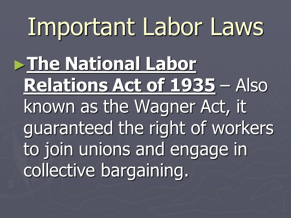 Important Labor Laws ► The Norris-LaGuardia Act of 1932 – Limited the ability of the courts to use injunctions- orders issued by a judge- in labor disputes.