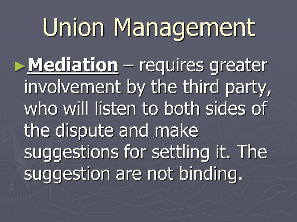 Union Management ► Conciliation – when a third party attempts to bring labor and management together to work out their disagreements on their own, wit