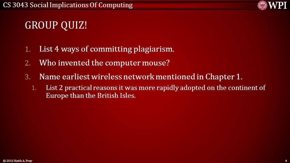 CS 3043 Social Implications Of Computing GROUP QUIZ! 1. List 4 ways of committing plagiarism. 2. Who invented the computer mouse? 3. Name earliest wir