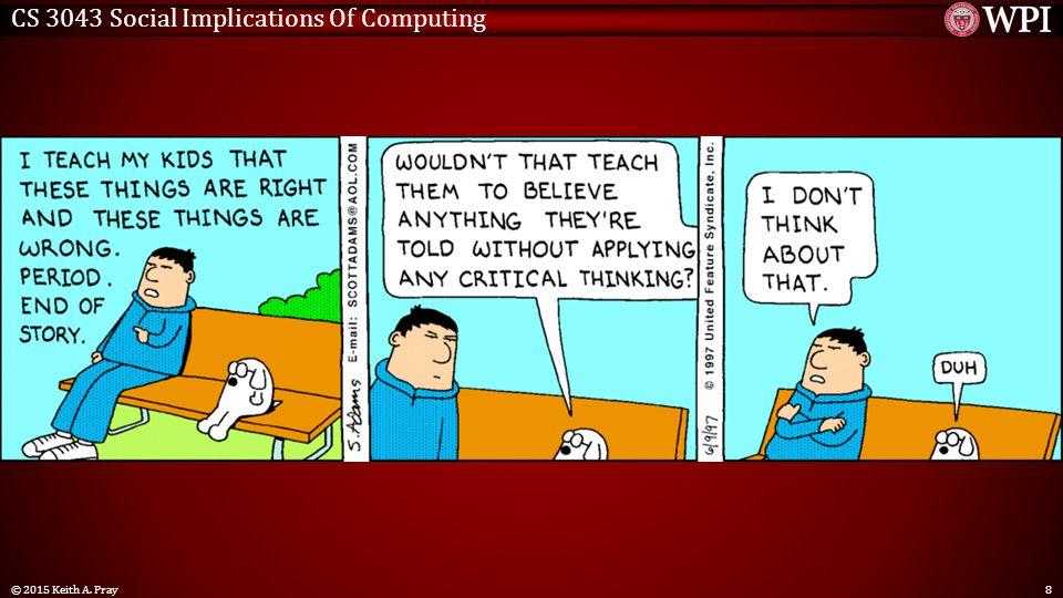 CS 3043 Social Implications Of Computing © 2015 Keith A. Pray8