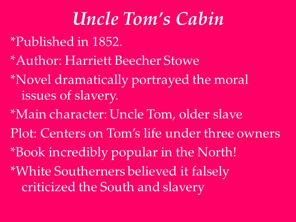 Uncle Tom's Cabin *Published in 1852.