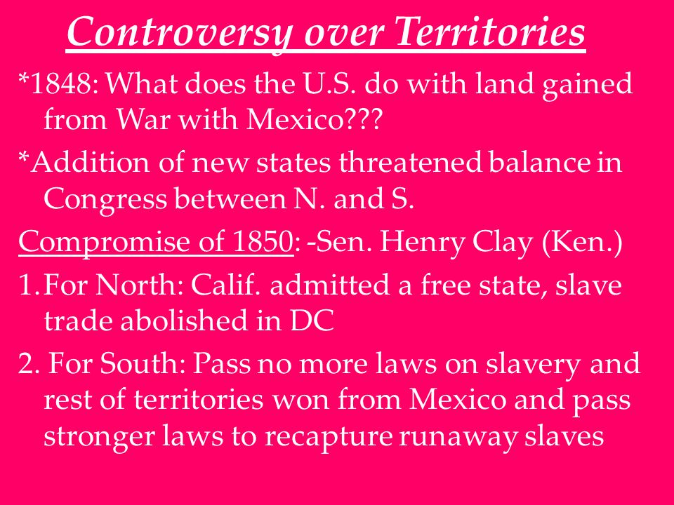 Controversy over Territories *1848: What does the U.S.
