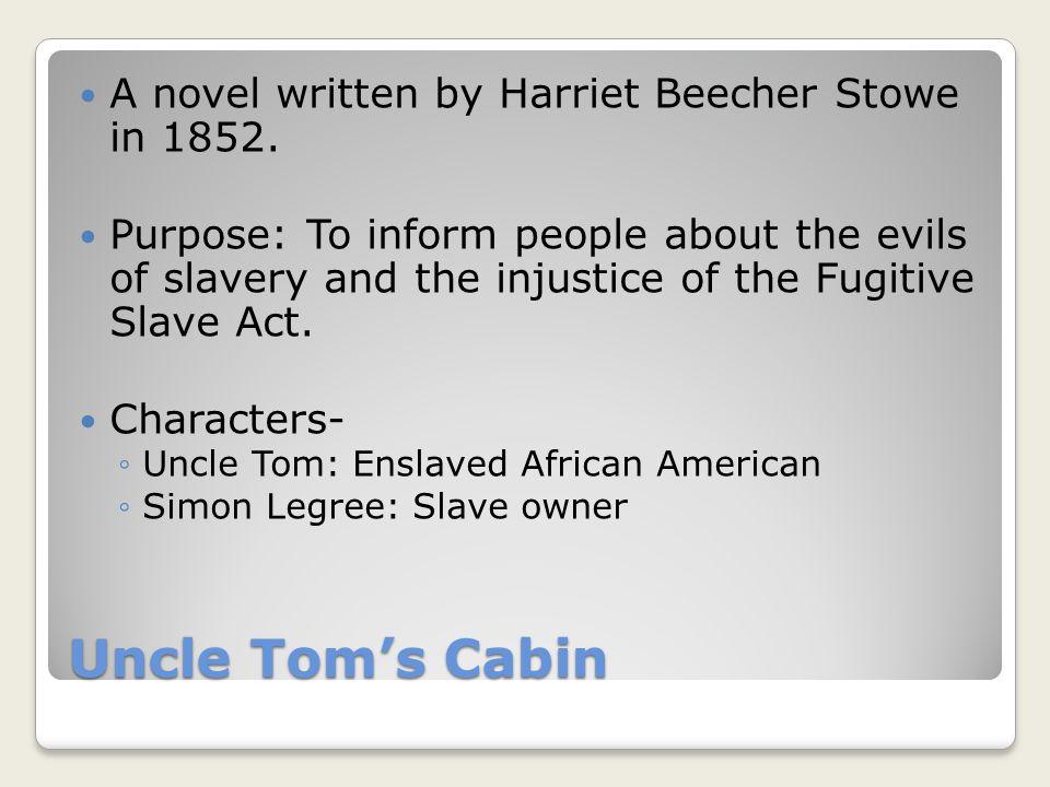 Uncle Tom's Cabin A novel written by Harriet Beecher Stowe in 1852.