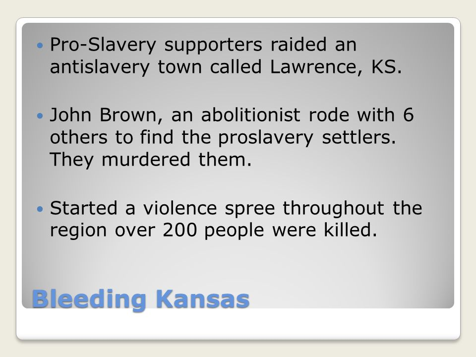 Bleeding Kansas Pro-Slavery supporters raided an antislavery town called Lawrence, KS.