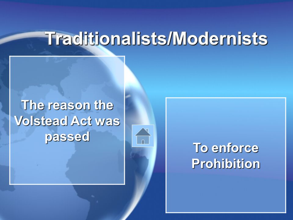 Traditionalists/ModernistsTraditionalists/Modernists The reason the Volstead Act was passed To enforce Prohibition