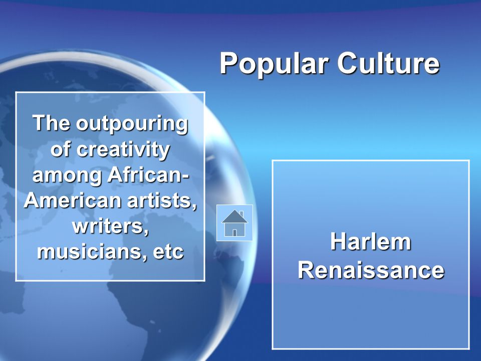 Popular Culture The outpouring of creativity among African- American artists, writers, musicians, etc Harlem Renaissance