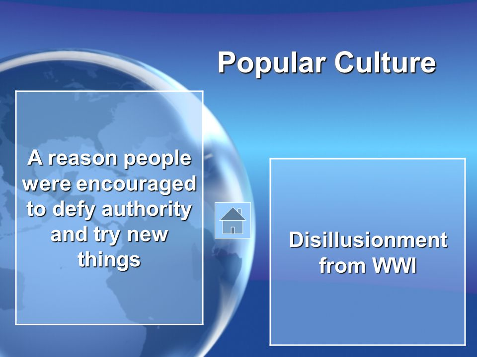 Popular Culture A reason people were encouraged to defy authority and try new things Disillusionment from WWI