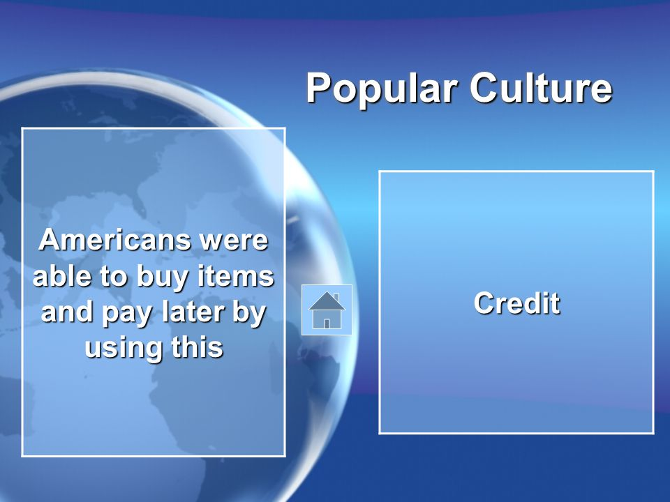 Popular Culture Americans were able to buy items and pay later by using this Credit