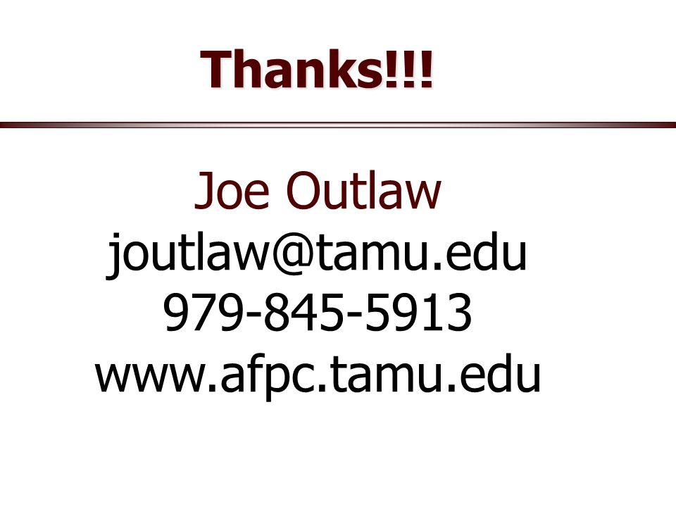 Thanks!!! Joe Outlaw joutlaw@tamu.edu 979-845-5913 www.afpc.tamu.edu